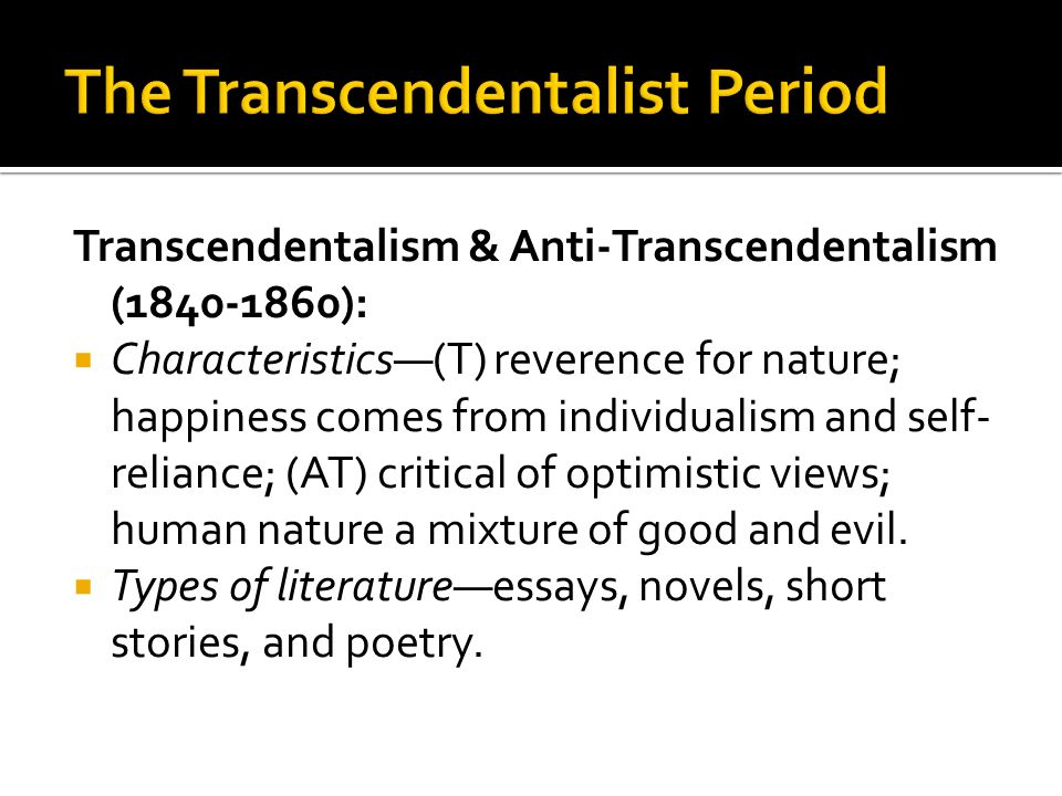 Transcendentalism & Anti-Transcendentalism (1840-1860): Characteristics(T) reverence for nature; happiness comes from individualism and self- reliance