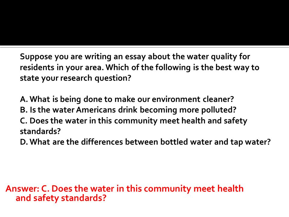 Answer: C. Does the water in this community meet health and safety standards?