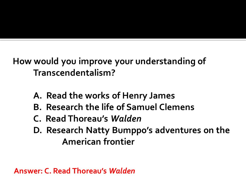 Answer: C. Read Thoreaus Walden