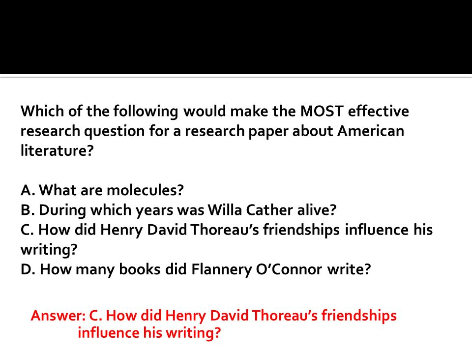 Answer: C. How did Henry David Thoreaus friendships influence his writing?