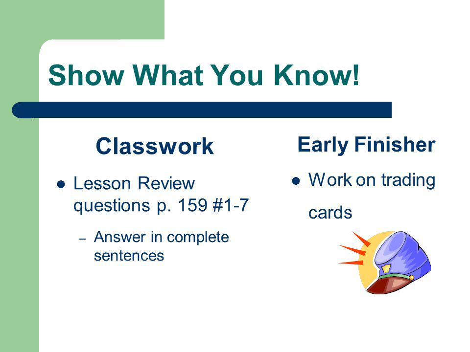 Show What You Know. Early Finisher Work on trading cards Classwork Lesson Review questions p.