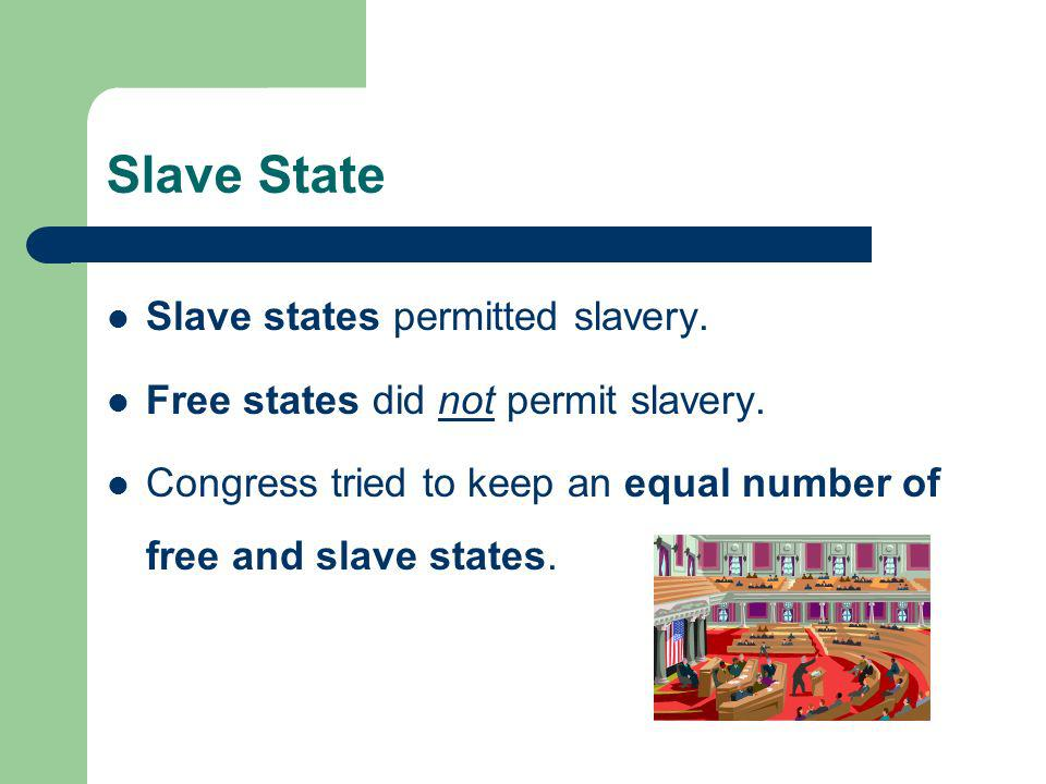 Slave State Slave states permitted slavery. Free states did not permit slavery.