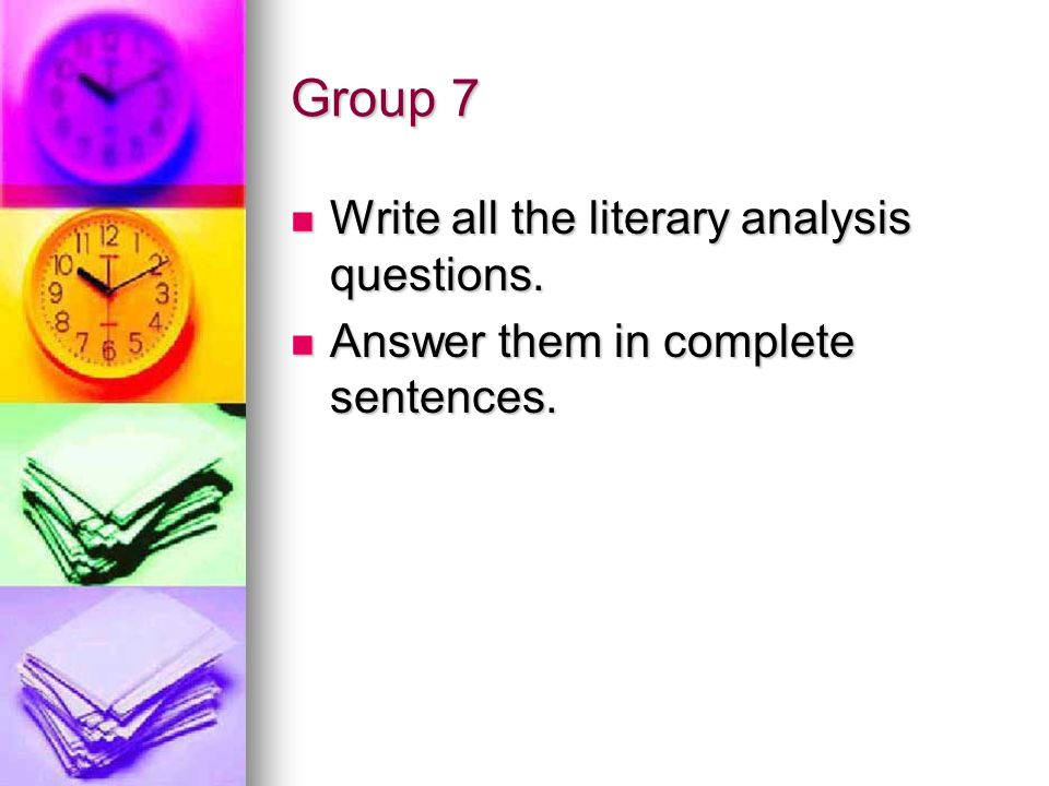 Group 7 Write all the literary analysis questions. Write all the literary analysis questions. Answer them in complete sentences. Answer them in comple