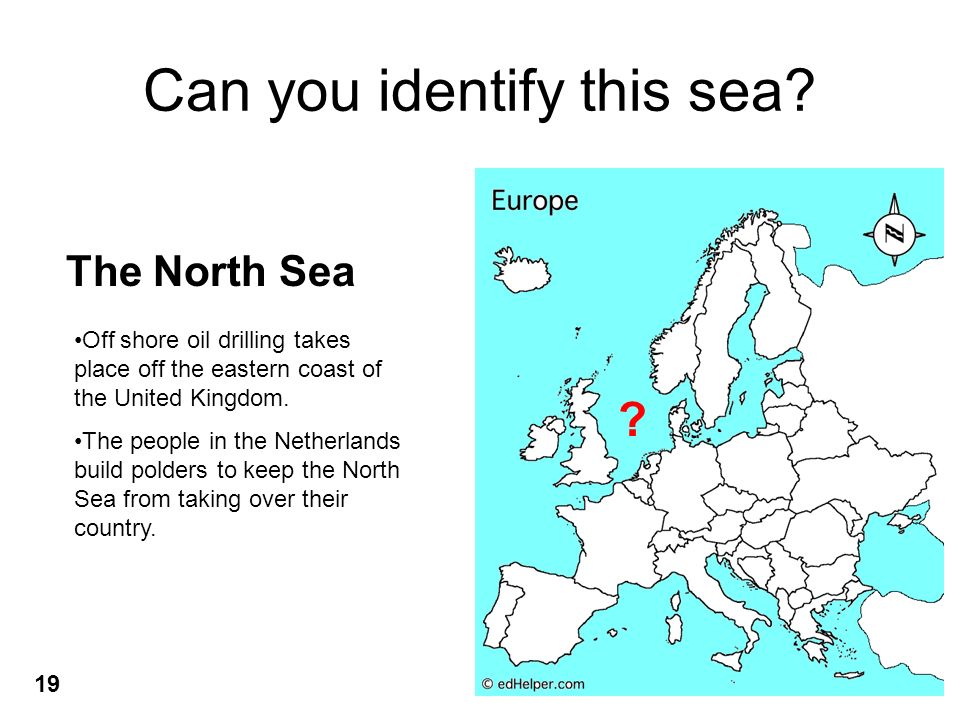 Can you identify this sea? ? The North Sea Off shore oil drilling takes place off the eastern coast of the United Kingdom. The people in the Netherlan