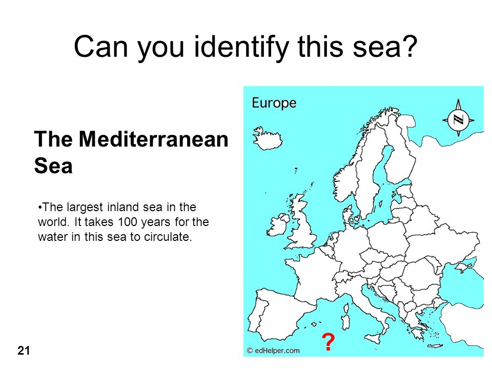 Can you identify this sea. The Mediterranean Sea The largest inland sea in the world.