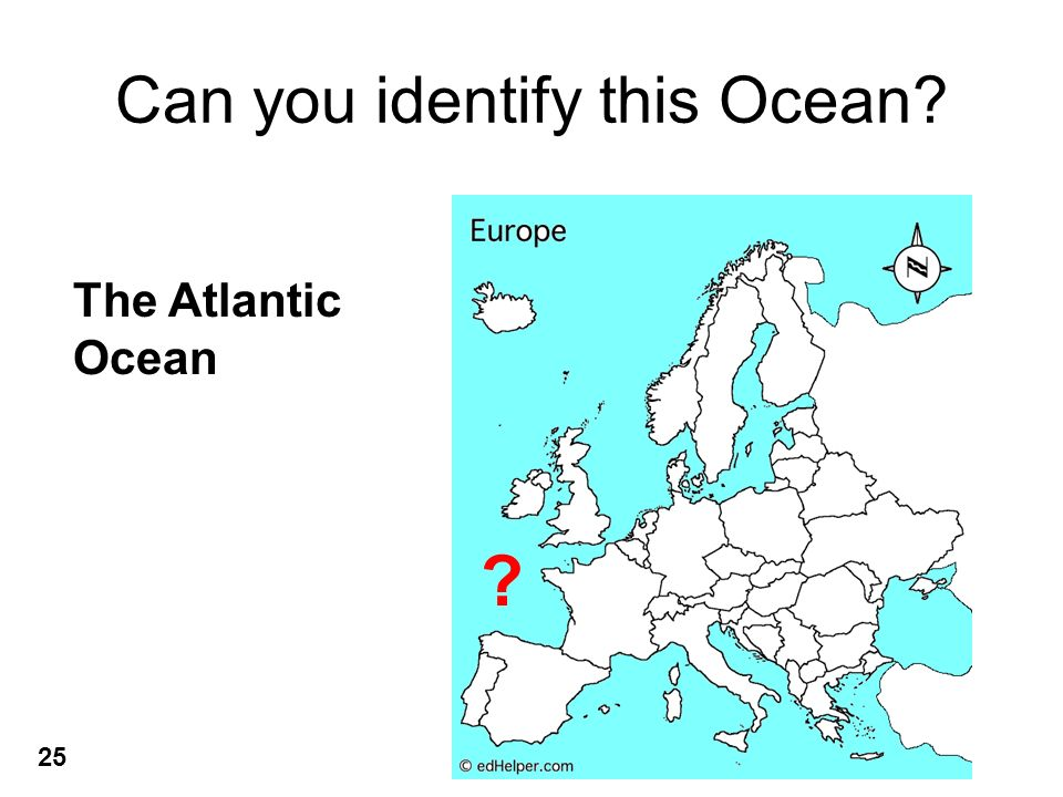 Can you identify this Ocean? ? The Atlantic Ocean 25