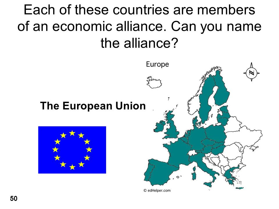 Each of these countries are members of an economic alliance. Can you name the alliance? The European Union 50
