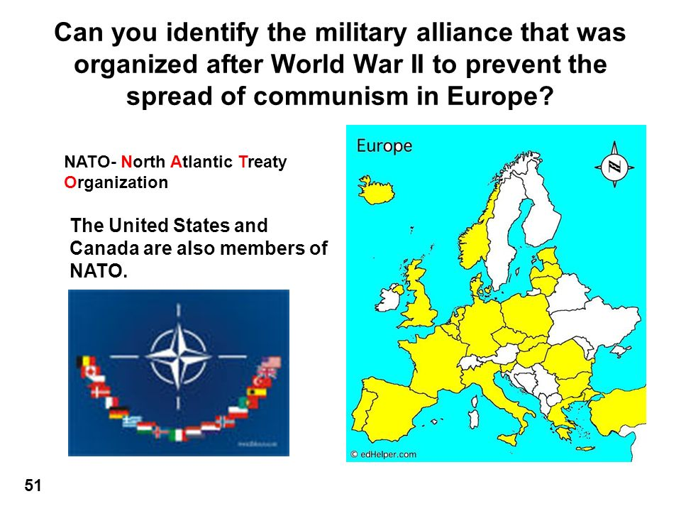 Can you identify the military alliance that was organized after World War II to prevent the spread of communism in Europe.