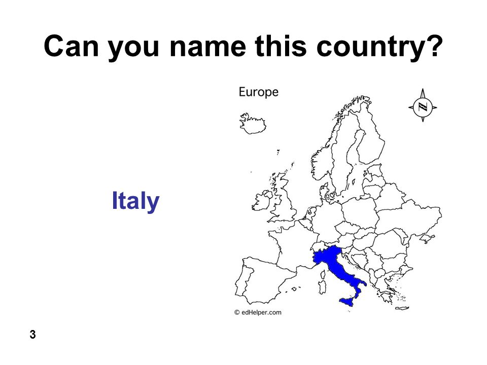 Can you name this country? 3 Italy