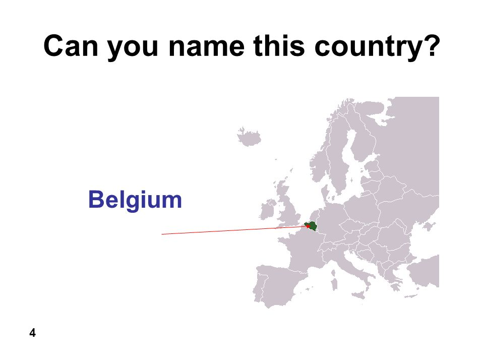 Can you name this country? 4 Belgium