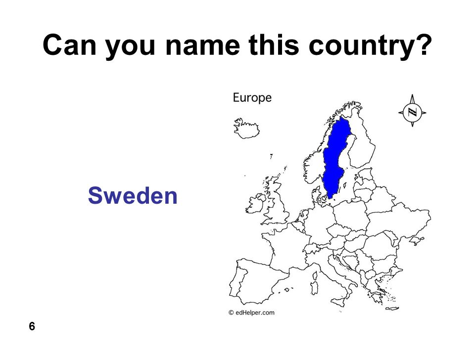 Can you name this country? 6 Sweden