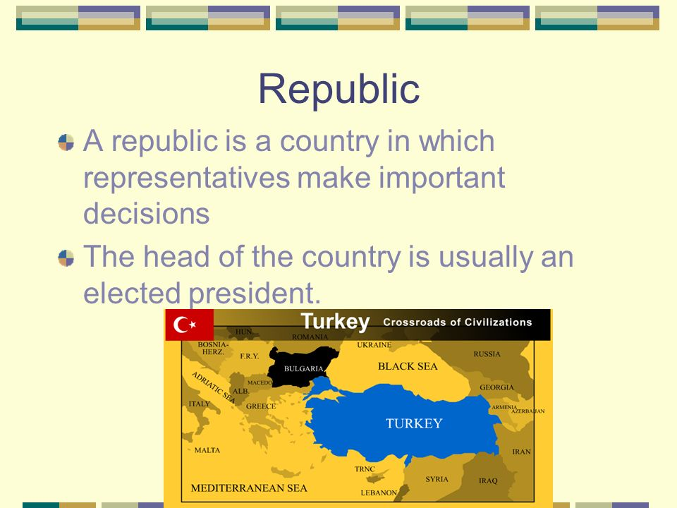 Republic A republic is a country in which representatives make important decisions The head of the country is usually an elected president.