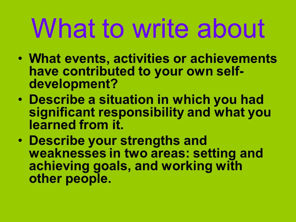 What to write about Your career aspirations Describe a challenge to which you have successfully responded.