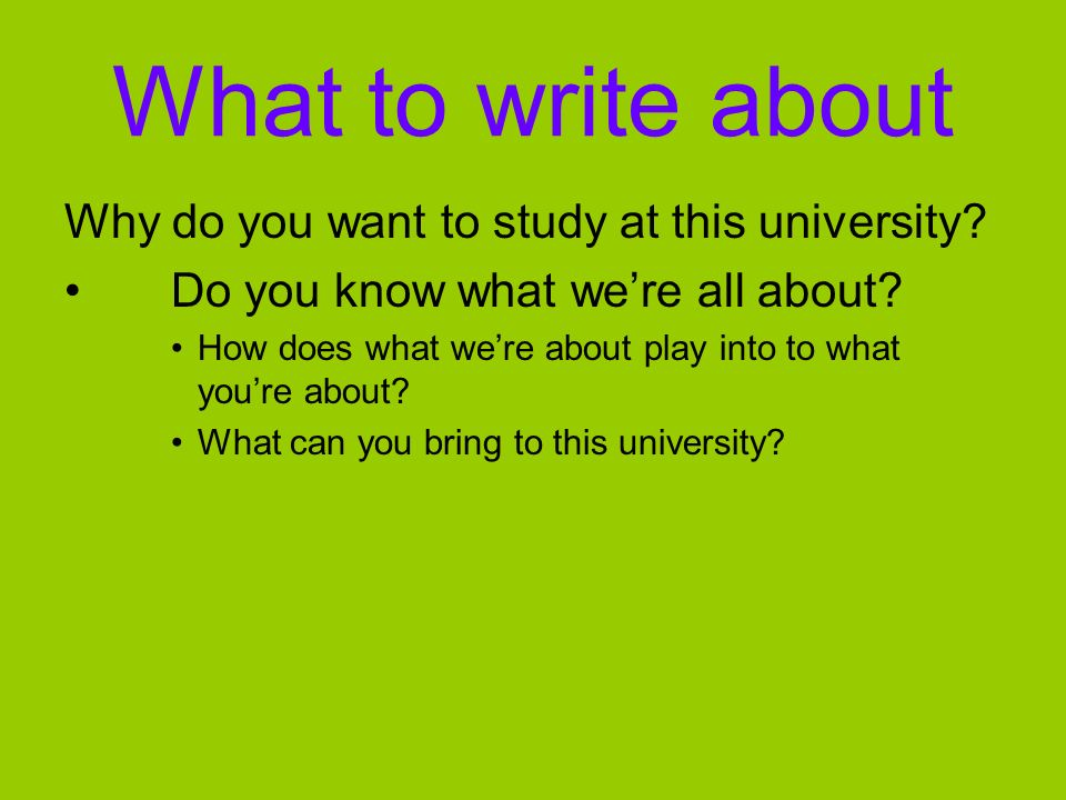 What to write about Why do you want to study at this university.