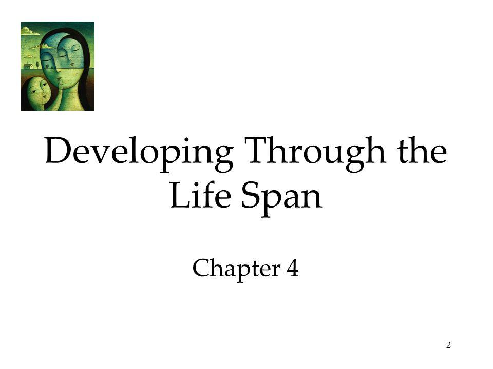 3 Developing Through the Life Span Prenatal Development and the Newborn Conception Prenatal Development The Competent Newborn Infancy and Childhood Physical Development Cognitive Development