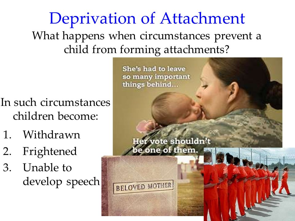 45 Disruption of Attachment If parental or caregiving support is disrupted for an extended period of time, children are at risk for physical, psychological, and social problems, including alterations in brain serotonin levels.