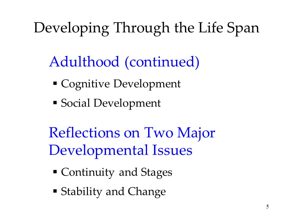 6 Developmental Psychologists Study the physical, cognitive and social changes throughout the lifespan.