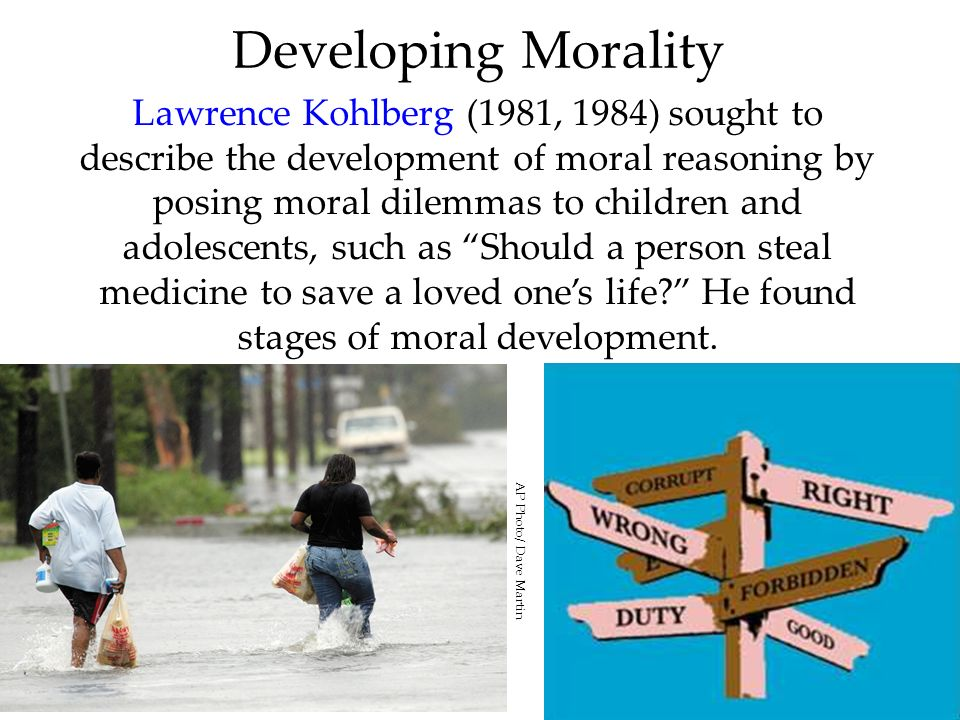 58 Developing Morality Lawrence Kohlberg (1981, 1984) sought to describe the development of moral reasoning by posing moral dilemmas to children and a