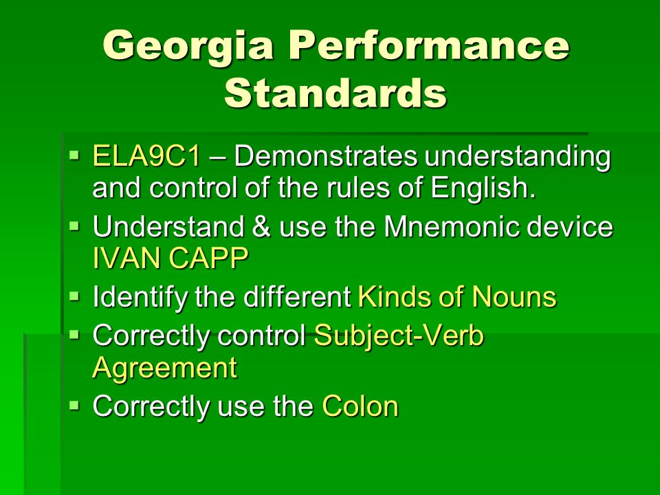 Georgia Performance Standards ELA9C1 – Demonstrates understanding and control of the rules of English. ELA9C1 – Demonstrates understanding and control