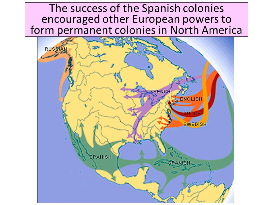 The success of the Spanish colonies encouraged other European powers to form permanent colonies in North America