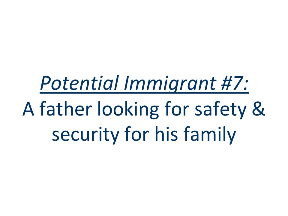Potential Immigrant #7: A father looking for safety & security for his family