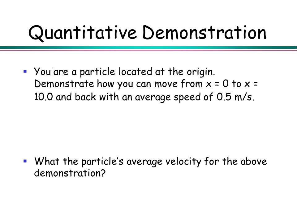 Quantitative Demonstration You are a particle located at the origin. Demonstrate how you can move from x = 0 to x = 10.0 and back with an average spee