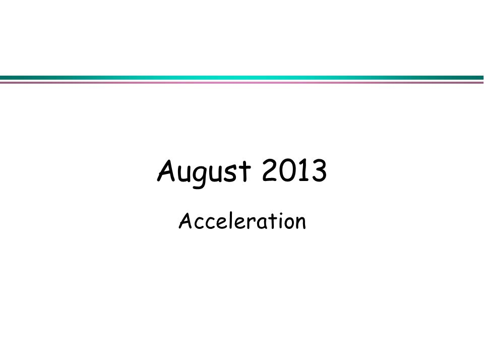 August 2013 Acceleration