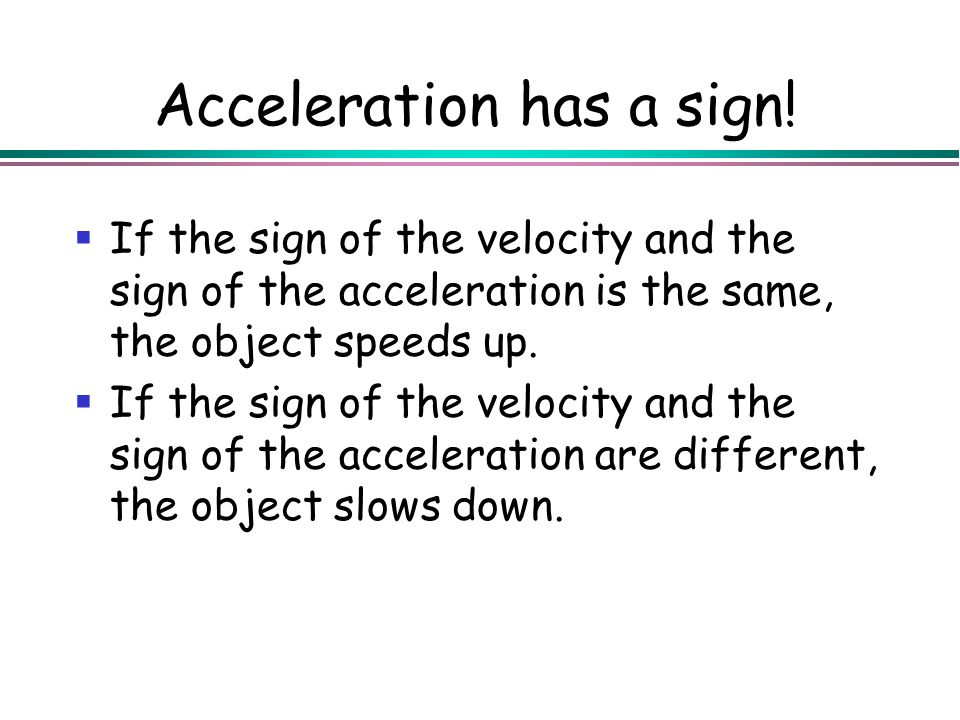 Acceleration has a sign! If the sign of the velocity and the sign of the acceleration is the same, the object speeds up. If the sign of the velocity a