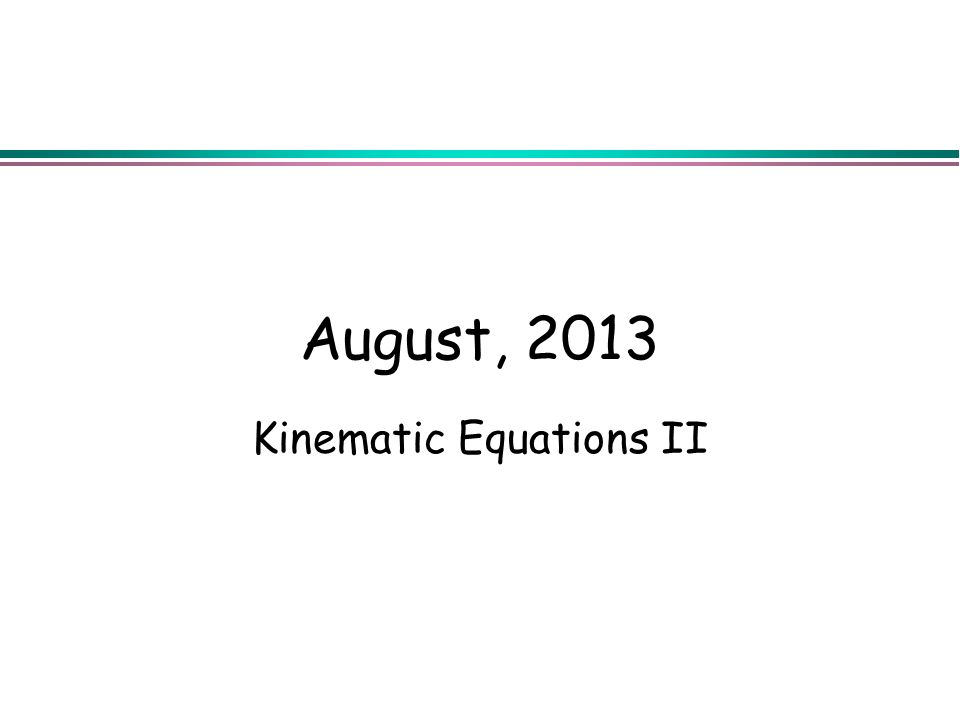 August, 2013 Kinematic Equations II
