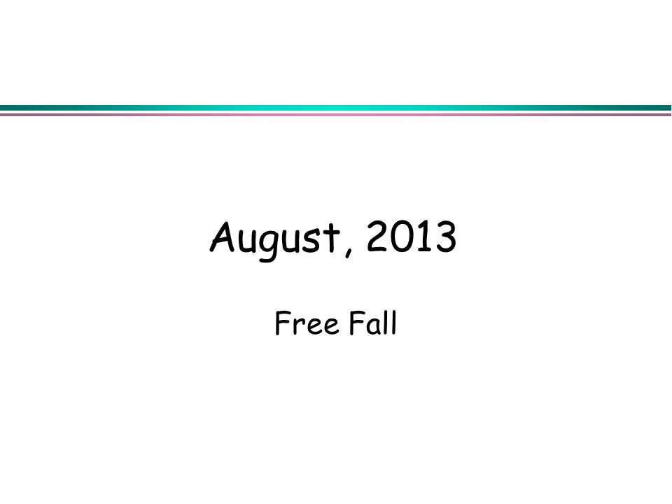 August, 2013 Free Fall