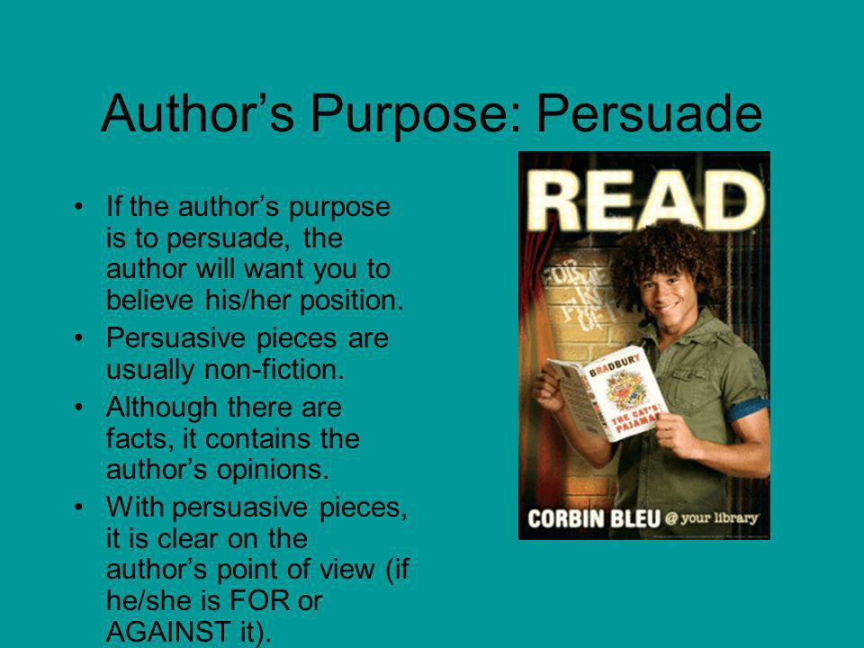 Authors Purpose: Inform If the authors purpose is to inform, you will learn something from the selection. Information pieces sometime use one or more