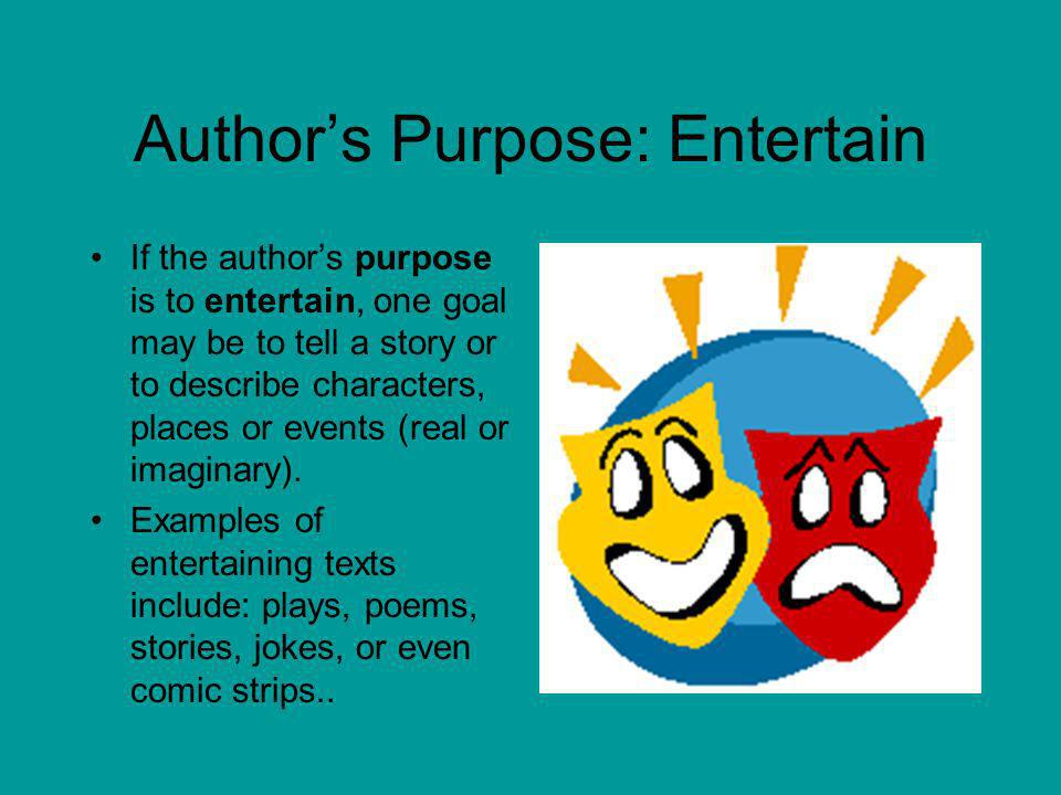 Authors Purpose: Persuade If the authors purpose is to persuade, the author will want you to believe his/her position. Persuasive pieces are usually n