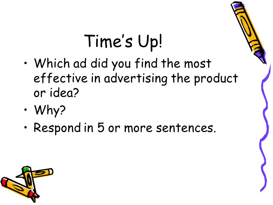 Times Up. Which ad did you find the most effective in advertising the product or idea.