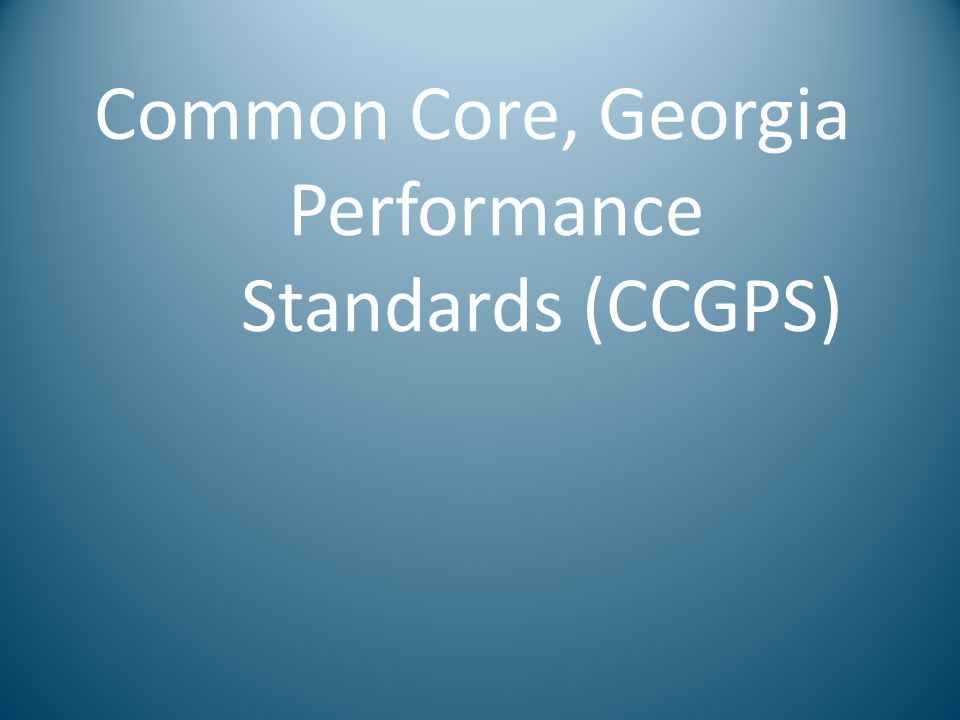 Common Core, Georgia Performance Standards (CCGPS)