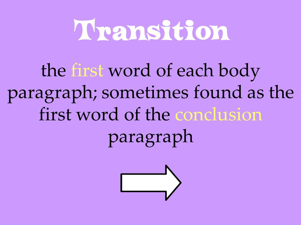 Transition the first word of each body paragraph; sometimes found as the first word of the conclusion paragraph