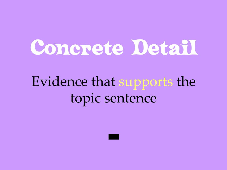 Concrete Detail Evidence that supports the topic sentence -