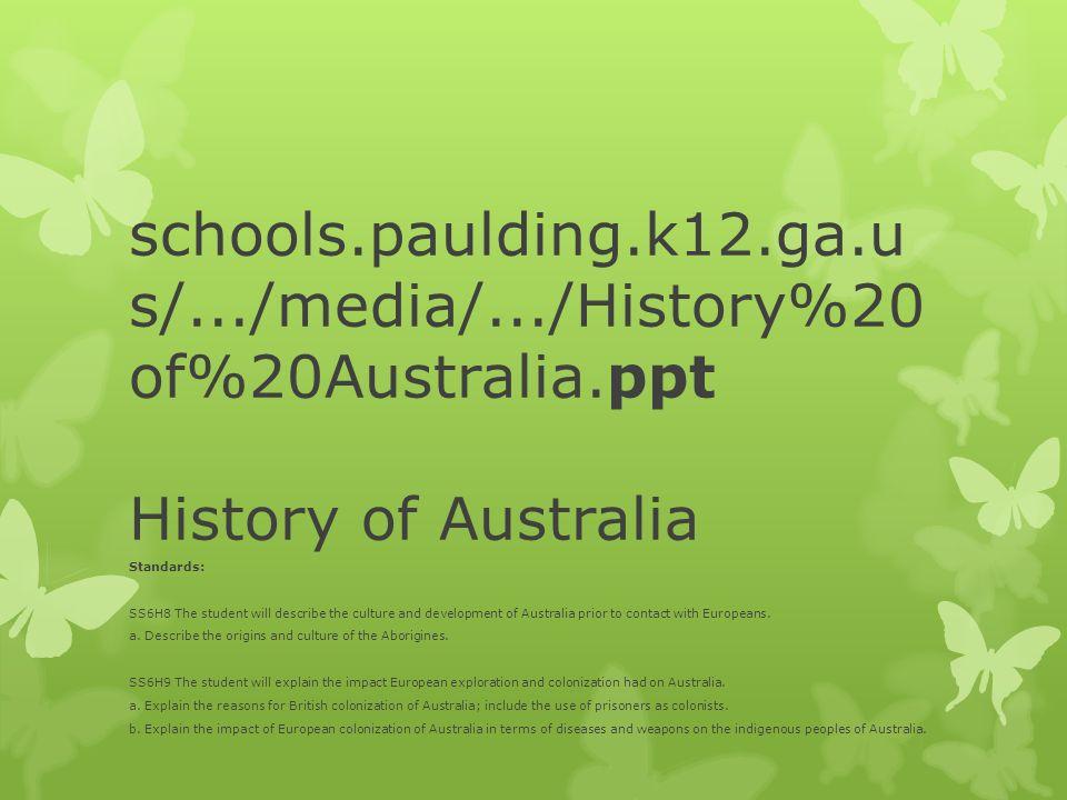 schools.paulding.k12.ga.u s/.../media/.../History%20 of%20Australia.ppt History of Australia Standards: SS6H8 The student will describe the culture an