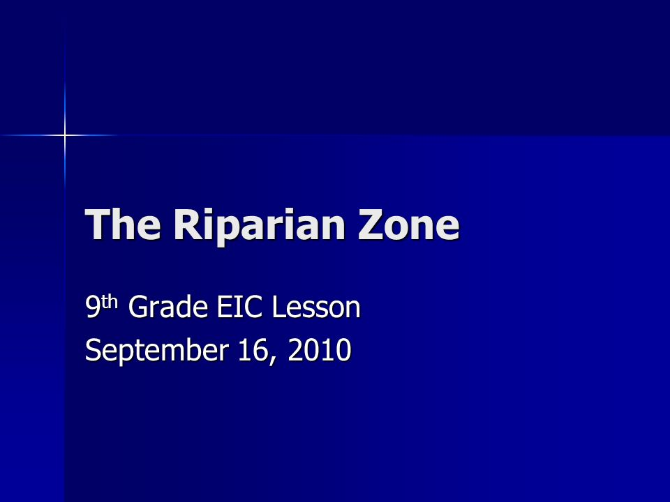 The Riparian Zone 9 th Grade EIC Lesson September 16, 2010