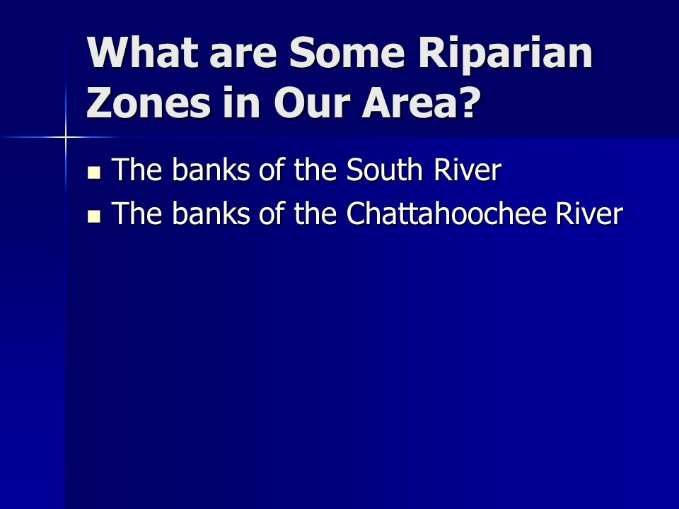 What are Some Riparian Zones in Our Area? The banks of the South River The banks of the South River The banks of the Chattahoochee River The banks of