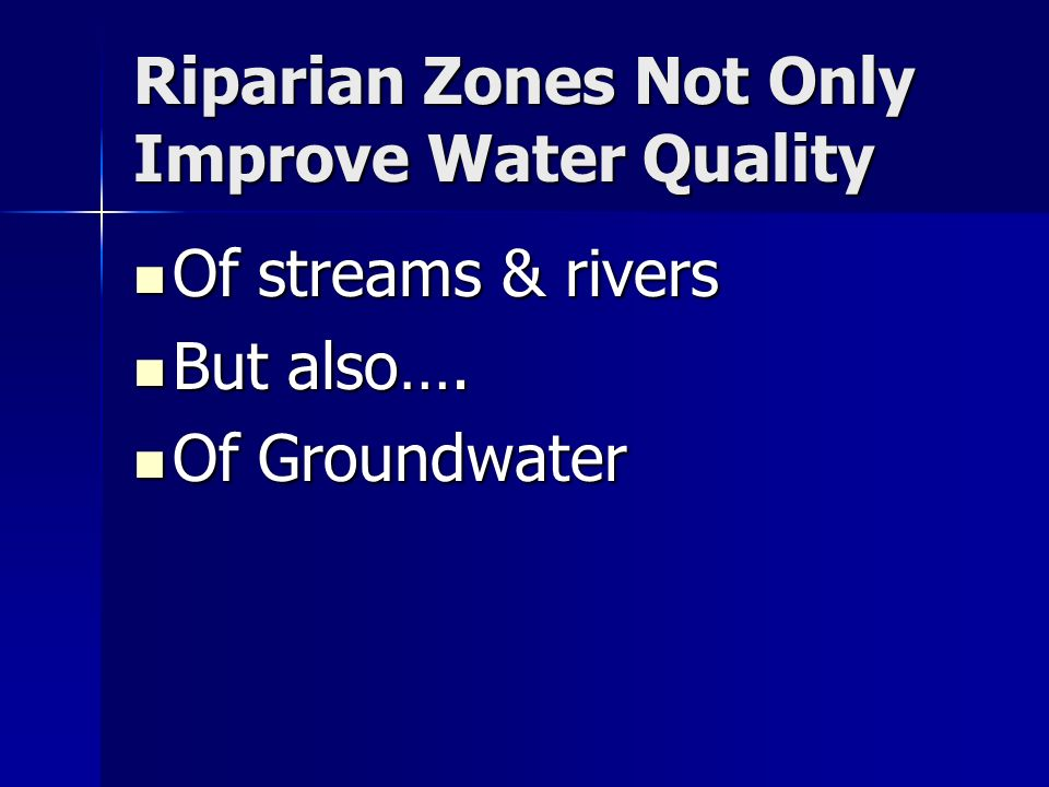Riparian Zones Not Only Improve Water Quality Of streams & rivers Of streams & rivers But also…. But also…. Of Groundwater Of Groundwater
