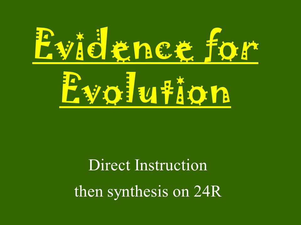 Evidence for Evolution Direct Instruction then synthesis on 24R