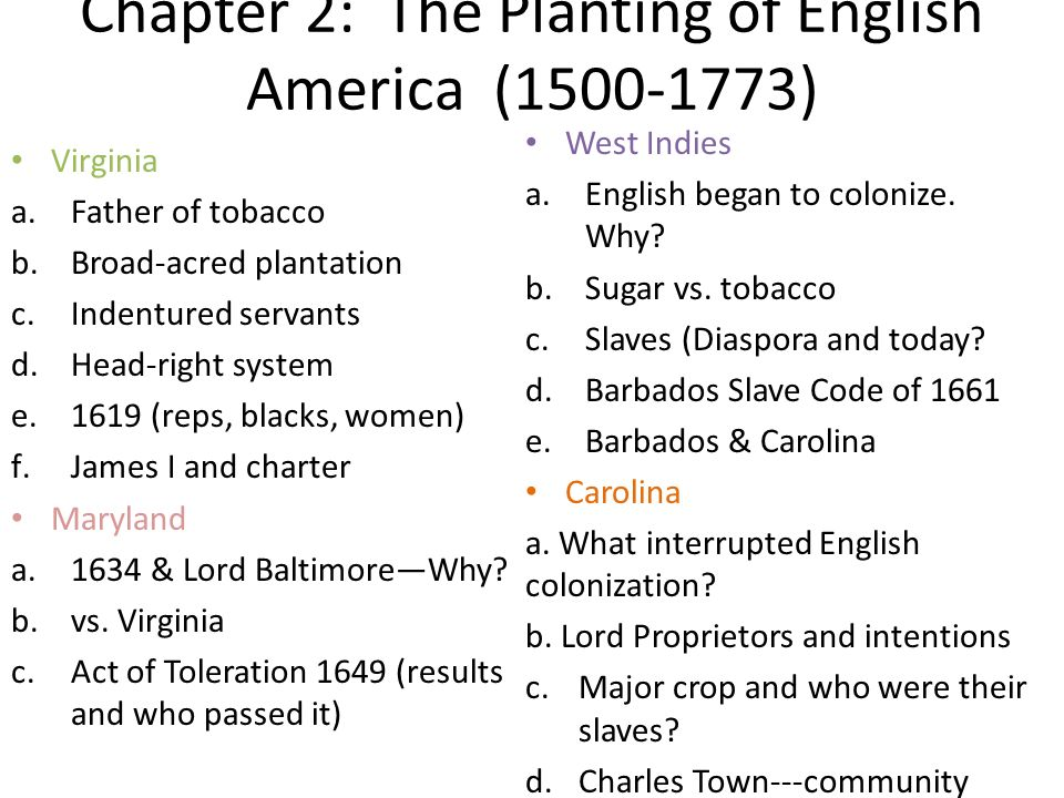 Chapter 2: The Planting of English America (1500-1773) Virginia a.Father of tobacco b.Broad-acred plantation c.Indentured servants d.Head-right system