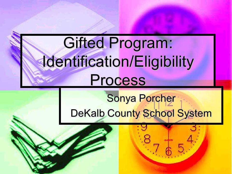 Gifted Program: Identification/Eligibility Process Sonya Porcher DeKalb County School System