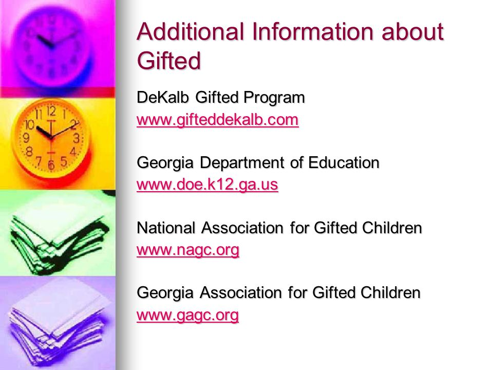 Additional Information about Gifted DeKalb Gifted Program www.gifteddekalb.com Georgia Department of Education www.doe.k12.ga.us National Association