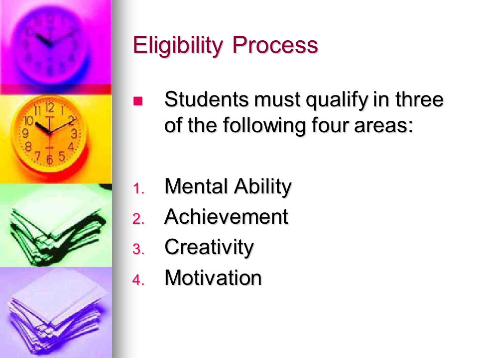 Eligibility Process Students must qualify in three of the following four areas: Students must qualify in three of the following four areas: 1. Mental