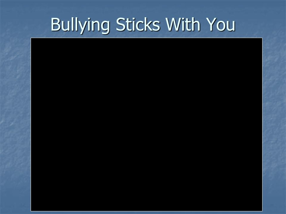 Bullying Sticks With You