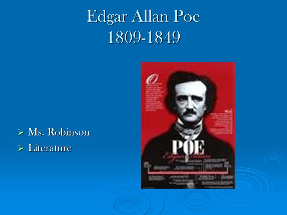 Edgar Allan Poe 1809-1849 Ms. Robinson Ms. Robinson Literature Literature