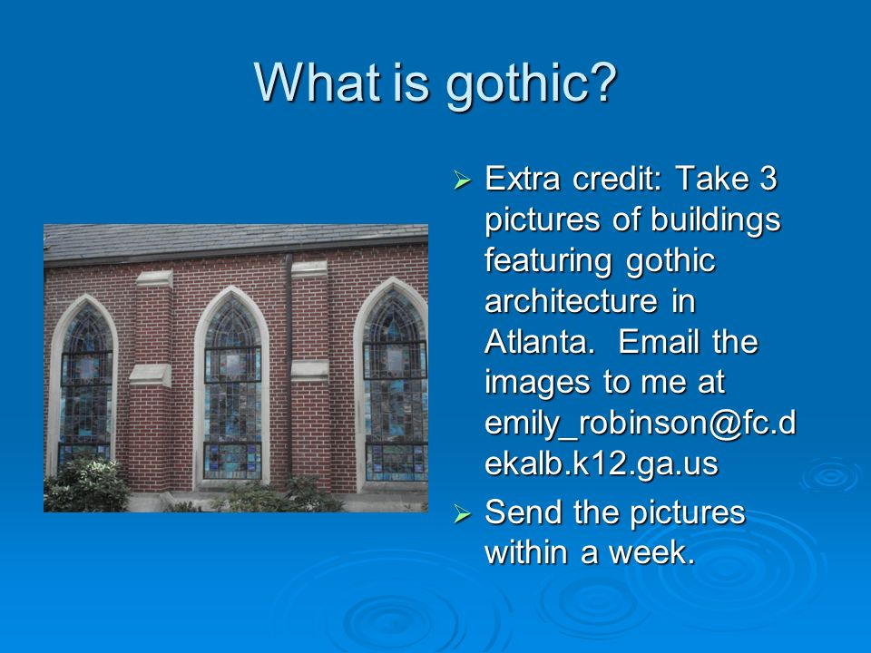 Extra credit: Take 3 pictures of buildings featuring gothic architecture in Atlanta. Email the images to me at emily_robinson@fc.d ekalb.k12.ga.us Ext