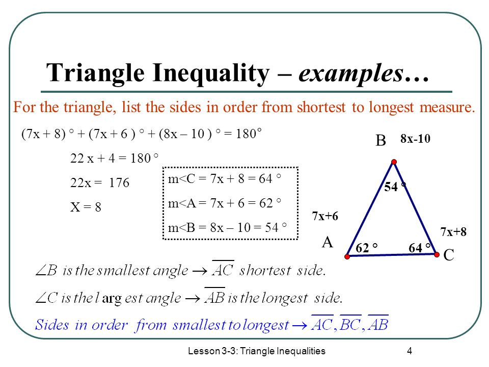 Lesson 3-3: Triangle Inequalities 4 Triangle Inequality – examples… For the triangle, list the sides in order from shortest to longest measure. 8x-10
