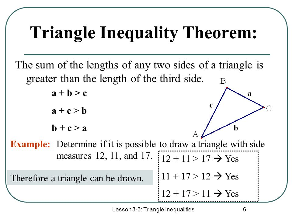 Lesson 3-3: Triangle Inequalities 7 Finding the range of the third side: Since the third side cannot be larger than the other two added together, we find the maximum value by adding the two sides.